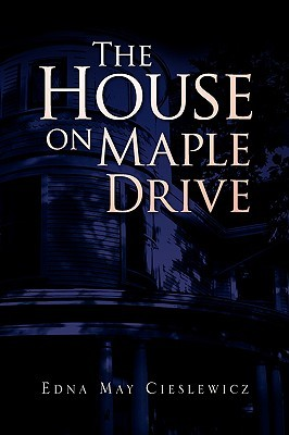 The House on Maple Drive  by  Edna May Cieslewicz