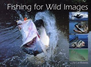 Fishing for Wild Images  by  Col Roberts