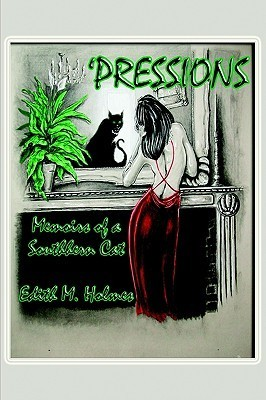 Pressions: Memoirs of a Southern Cat Edith Holmes