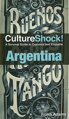 Argentina: A Survival Guide to Customs and Etiquette Fiona Adams