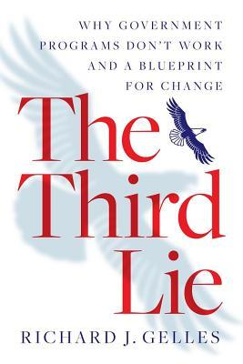 The Third Lie: Why Government Programs Dont Work—and a Blueprint for Change Richard J Gelles