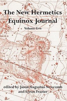 The New Hermetics Equinox Journal Volume 5  by  Jason Augustus Newcomb
