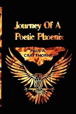 Journey of a Poetic Phoenix Paul R. Craythorne