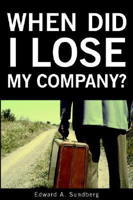 When Did I Lose My Company Edward A. Sundberg