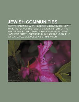 Jewish Communities: Ghetto, Baden Bei Wien, Hildesheim, Kiryas Joel, New York, History of the Jews in Speyer, History of the Jews in Vanco Books LLC
