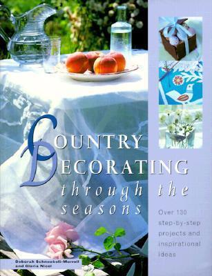 Country Decorating Through the Seasons  by  Deborah Schneebeli-Morrell