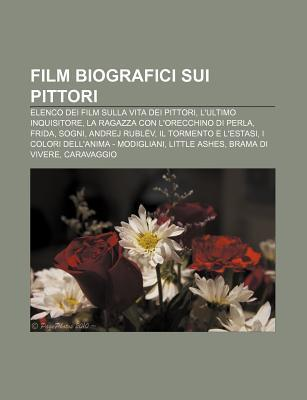 Film Biografici Sui Pittori: Elenco Dei Film Sulla Vita Dei Pittori, LUltimo Inquisitore, La Ragazza Con LOrecchino Di Perla, Frida, Sogni  by  Source Wikipedia