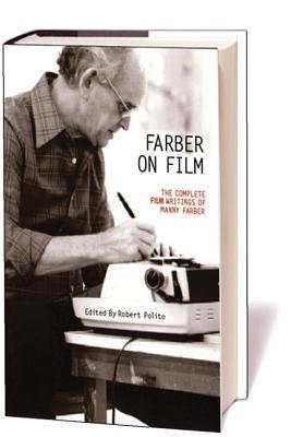 Farber on Film: The Complete Film Writings  by  Manny Farber