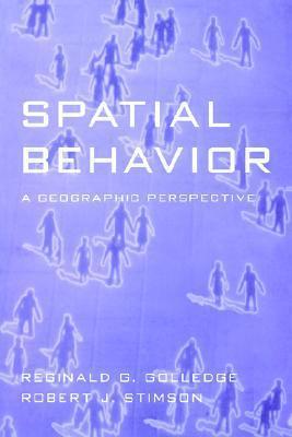 Spatial Behavior: A Geographic Perspective Reginald G. Golledge