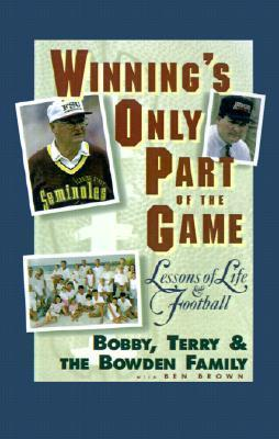 Winnings Only Part of the Game: Lessons of Life and Football  by  Bobby Bowden