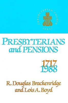Presbyterians and Pensions R. Douglas Brackenridge