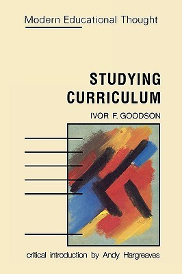 Studying Curriculum  by  Ivor F. Goodson