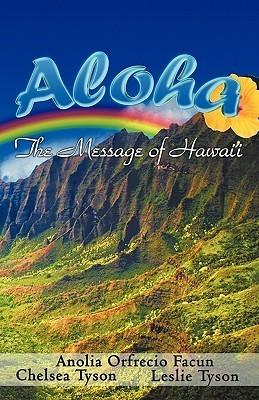 Aloha - The Message of Hawaii Anolia Orfrecio Facun