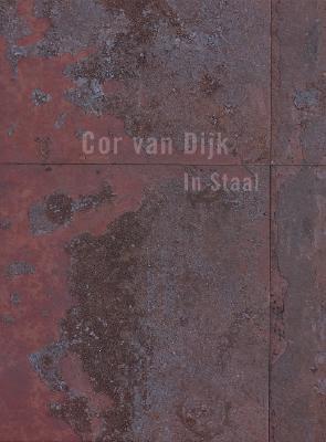 Cor Van Dijk: In Staal, 1976-2006  by  Cor van Dijk
