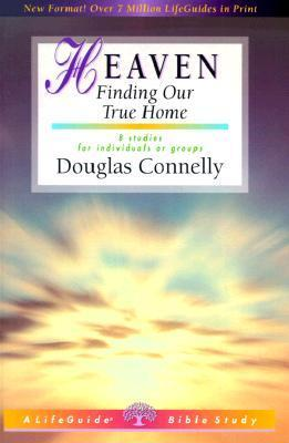 Heaven: Finding Our True Home  by  Douglas Connelly