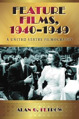 Feature Films, 1940-1949 Set: A United States Filmography  by  Alan G. Fetrow