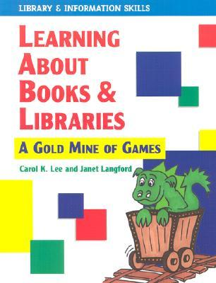 Learning about Books & Libraries: A Treasury of Educational Games Carol K. Lee