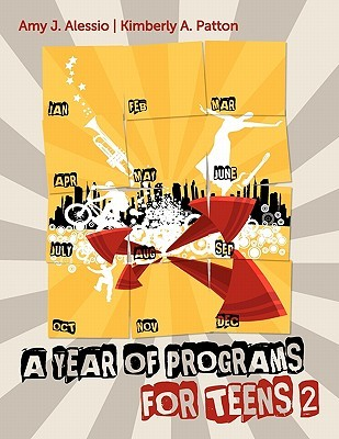 A Year of Programs for Teens 2 Amy J. Alessio