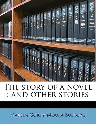 The Story of a Novel: And Other Stories Maxim Gorky