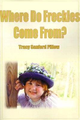 Where Do Freckles Come From?  by  Tracy Pillow
