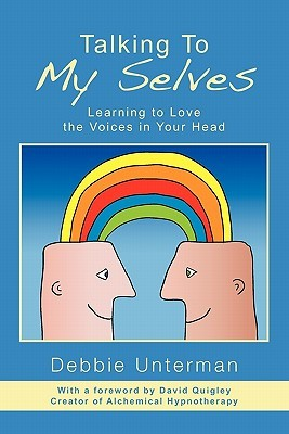 Talking to My Selves: Learning to Love the Voices in Your Head Debbie Unterman