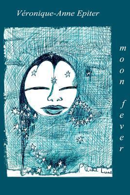 Moon Fever  by  Veronique-Anne Epiter