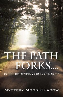 The Path Forks....Is Life  by  Destiny or by Choice? by Mystery Moon Shadow