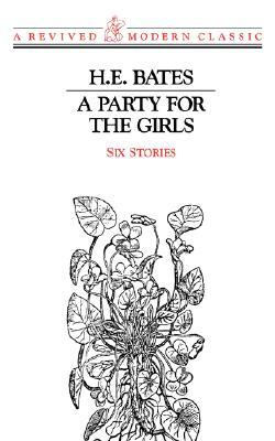 A Party for the Girls: Six Stories  by  H.E. Bates