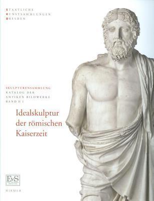 Idealskulptur Der Romischen Kaiserzeit: Skulpturensammlung, Staatliche Kunstsammlung Dresden Kordelia Knoll