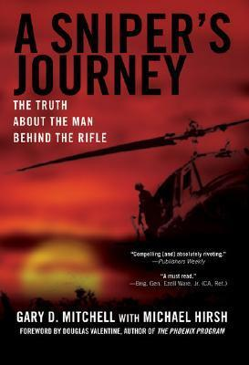 A Snipers Journey: The Truth About the Man Behind the Rifle  by  Gary D. Mitchell