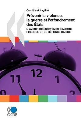 Conflits Et Fragilit Prvenir La Violence, La Guerre Et LEffondrement Des Tats: LAvenir Des Systmes DAlerte Prcoce Et de Rponse Rapide  by  OECD/OCDE