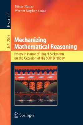 Mechanizing Mathematical Reasoning: Essays In Honor Of Jörg H. Siekmann On The Occasion Of His 60th Birthday (Lecture Notes In Computer Science / Lecture Notes In Artificial Intelligence)  by  Dieter Hutter