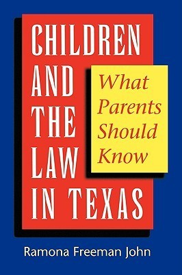 Children And The Law In Texas: What Parents Should Know Ramona Freeman John