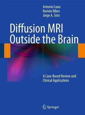 Diffusion MRI Outside the Brain: A Case-Based Review and Clinical Applications  by  Antonio Luna