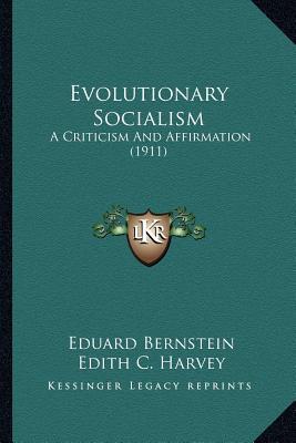 Evolutionary Socialism: A Criticism and Affirmation (1911)  by  Eduard Bernstein