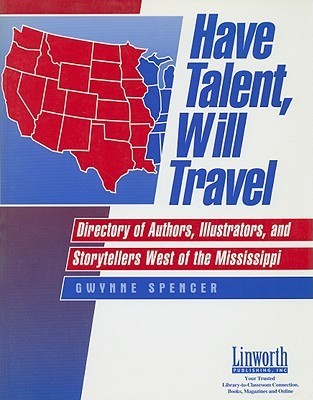 Have Talent, Will Travel: Directory of Authors, Illustrators and Storytellers West of the Mississippi Gwynne Spencer