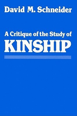 A Critique of the Study of Kinship  by  David Murray Schneider