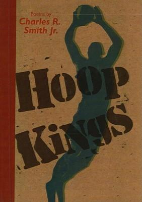 Hoop Kings  by  Charles R. Smith Jr.