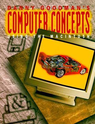 Danny Goodmans Macintosh Computer Series, Macintosh Fundamental Concepts, Using the Mac Student Edition  by  D. Goodman