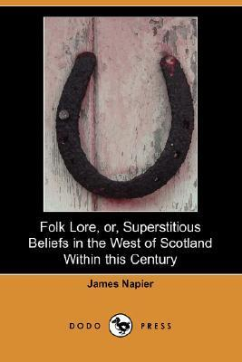 Folk Lore, Or, Superstitious Beliefs in the West of Scotland Within This Century  by  James Napier