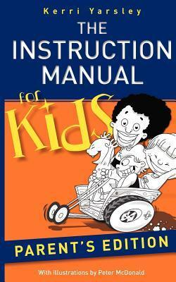 The Instruction Manual for Kids - Parents Edition Kerri S. Yarsley