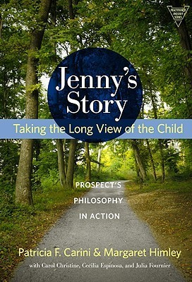 Jennys Story: Taking the Long View of the Child: Prospects Philosophy in Action  by  Patricia F. Carini