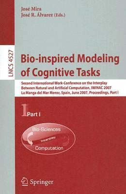 Bio-Inspired Modeling of Cognitive Tasks: Second International Work-Conference on the Interplay Between Natural and Artificial Computation, IWINAC 2007 José R. Álvarez