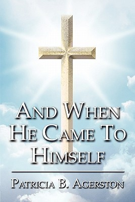 And When He Came to Himself Patricia B. Agerston