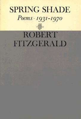 Spring Shade: Poems 1931-1970 Robert Fitzgerald
