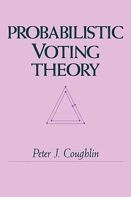 Probabilistic Voting Theory Peter J. Coughlin
