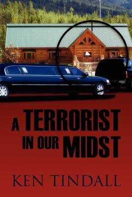 A Terrorist in Our Midst  by  Ken Tindall