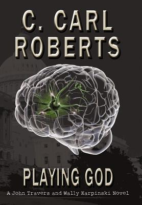 Playing God: A John Travers and Wally Karpinski Novel  by  C. Carl Roberts