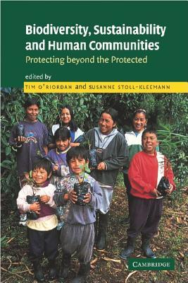 Biodiversity, Sustainability and Human Communities: Protecting Beyond the Protected  by  Timothy ORiordan