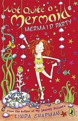 Mermaid Party (Not Quite a Mermaid)  by  Linda Chapman